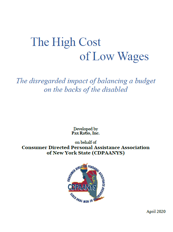 Image of a report cover. Text: The High Cost of Low Wages - The disregarded impact of balancing a budget on the backs of the disabled. Developed by Pax Ratio, Inc. on behalf of CDPAANYS. April 2020