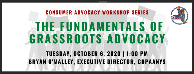 Consumer advocacy Workshop Series: The Fundamentals of Grassroots Advocacy. Tuesday, October 6, 2020 1:00 PM. Bryan O'Malley, Executive Director, CDPAANYS